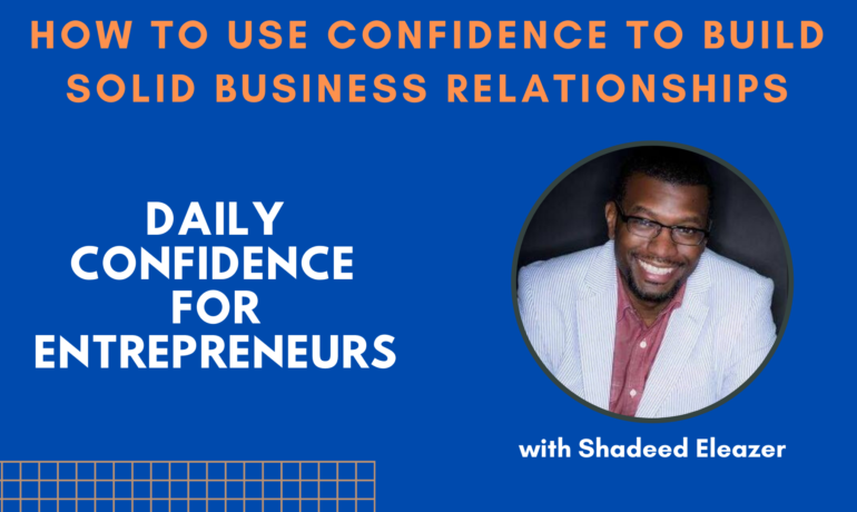 How to Use Confidence to Build Solid Business Relationships